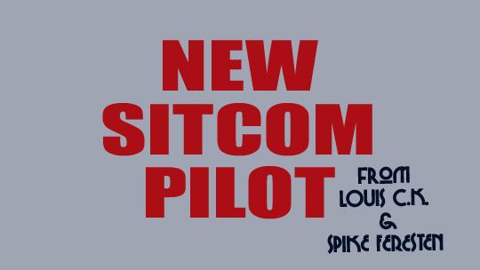 Louis C.K. and Spike Feresten Pilot