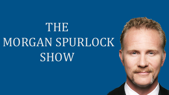 The Morgan Spurlock Show